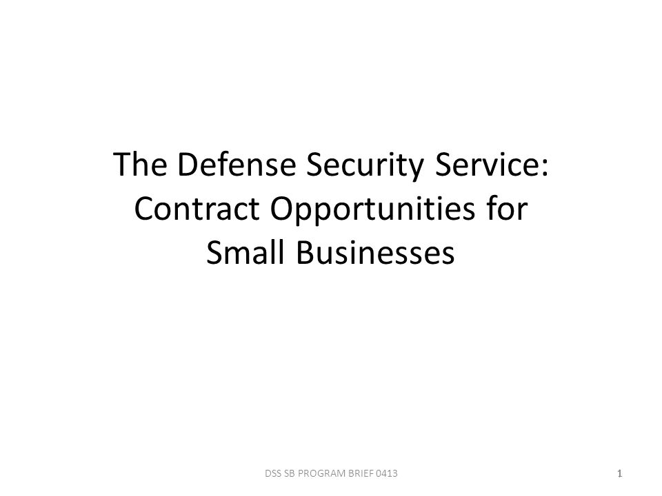 The Defense Security Service: Contract Opportunities for Small Businesses DSS SB PROGRAM BRIEF 041311