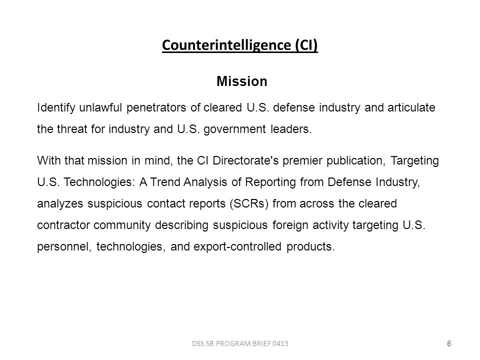 Counterintelligence (CI) DSS SB PROGRAM BRIEF 041366 Mission Identify unlawful penetrators of cleared U.S.