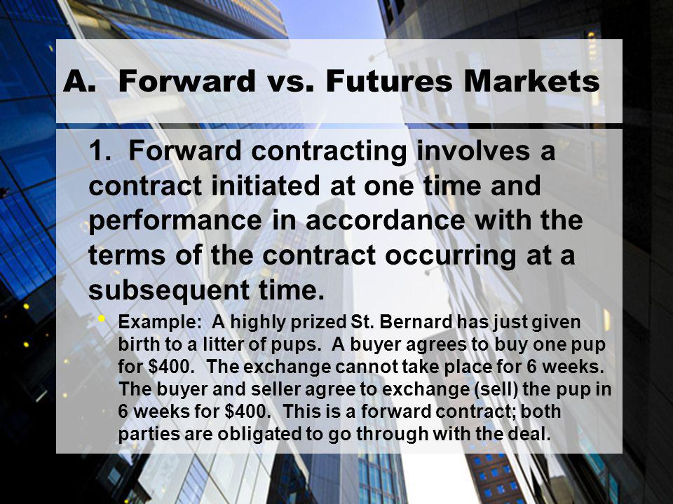 2 A. Forward vs. Futures Markets 1.