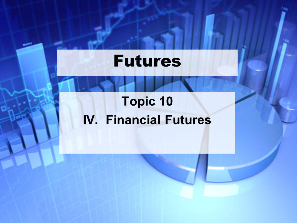 30 Futures Topic 10 IV. Financial Futures