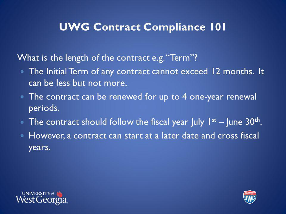 UWG Contract Compliance 101 What is the length of the contract e.g.