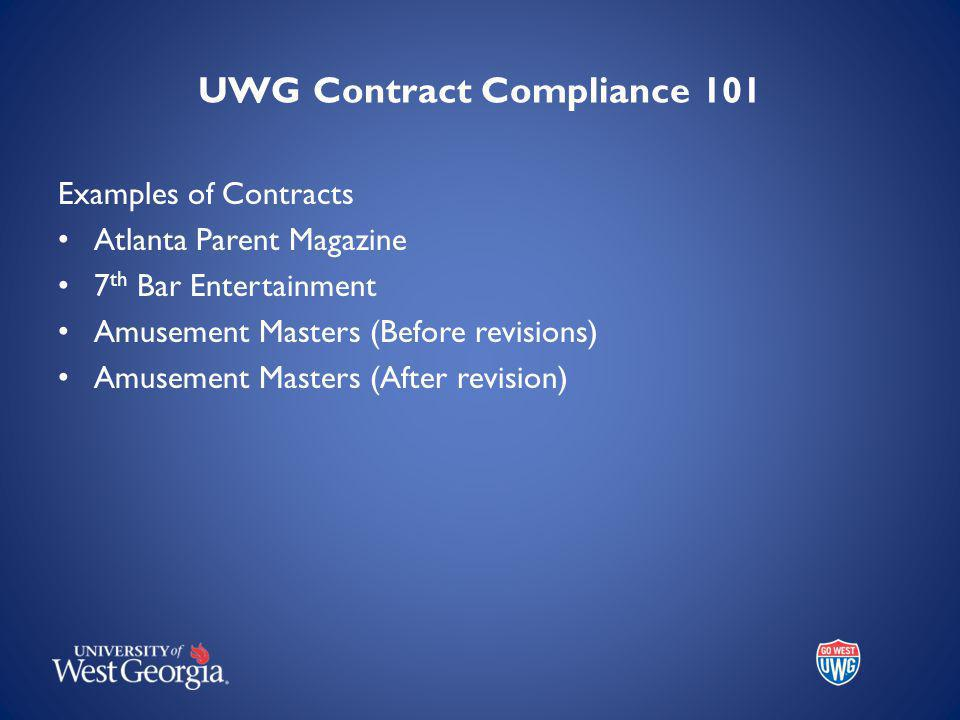 UWG Contract Compliance 101 Examples of Contracts Atlanta Parent Magazine 7 th Bar Entertainment Amusement Masters (Before revisions) Amusement Masters (After revision)