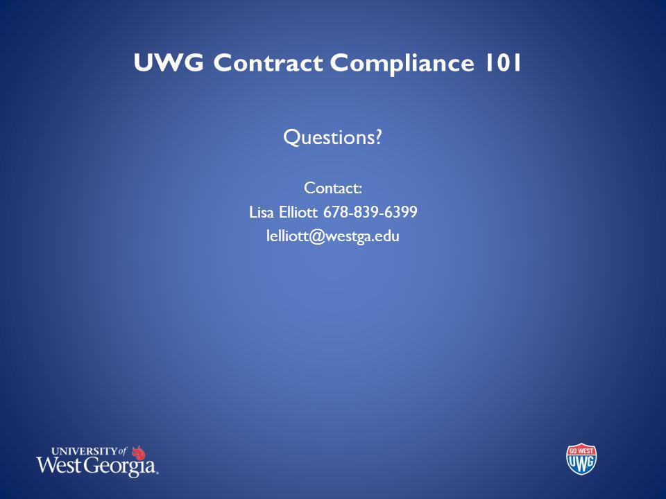 UWG Contract Compliance 101 Questions Contact: Lisa Elliott 678-839-6399 lelliott@westga.edu