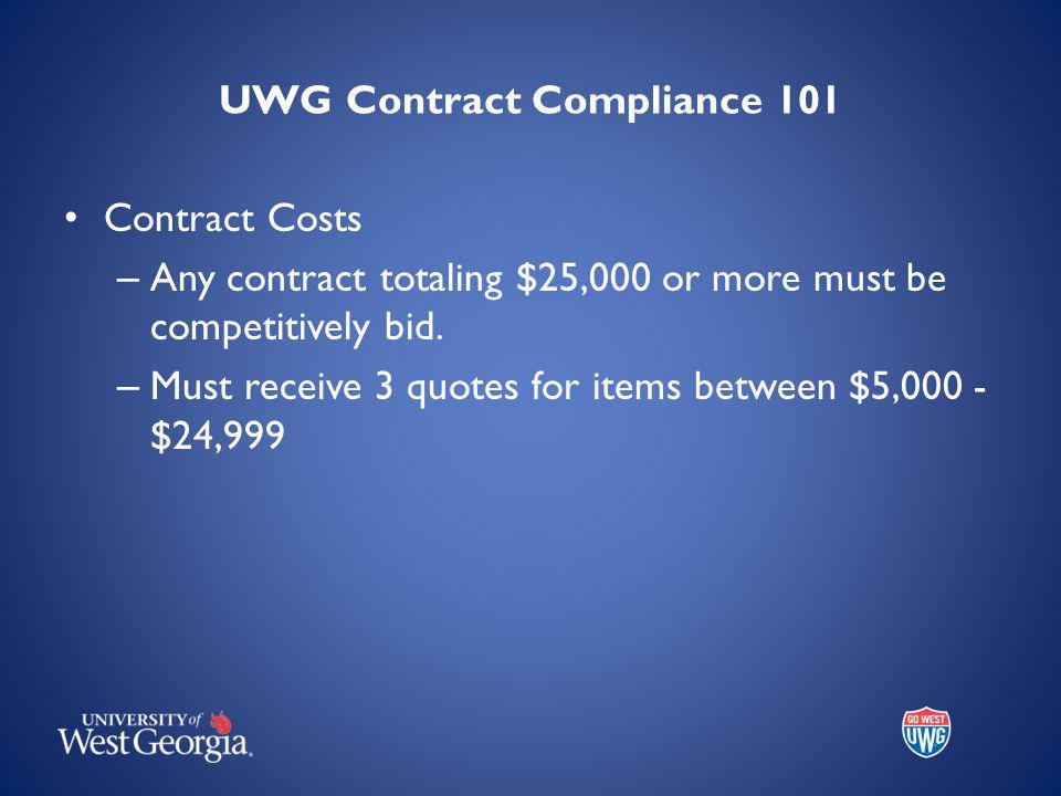 UWG Contract Compliance 101 Contract Costs – Any contract totaling $25,000 or more must be competitively bid.