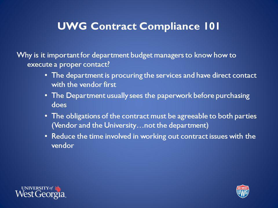 UWG Contract Compliance 101 Why is it important for department budget managers to know how to execute a proper contact.