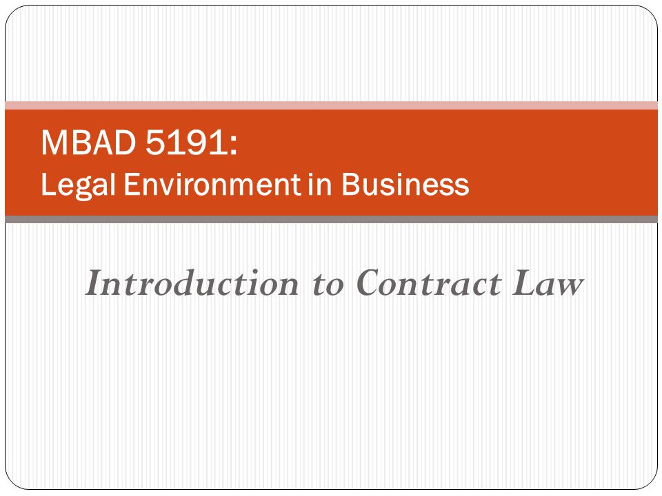 Introduction to Contract Law MBAD 5191: Legal Environment in Business