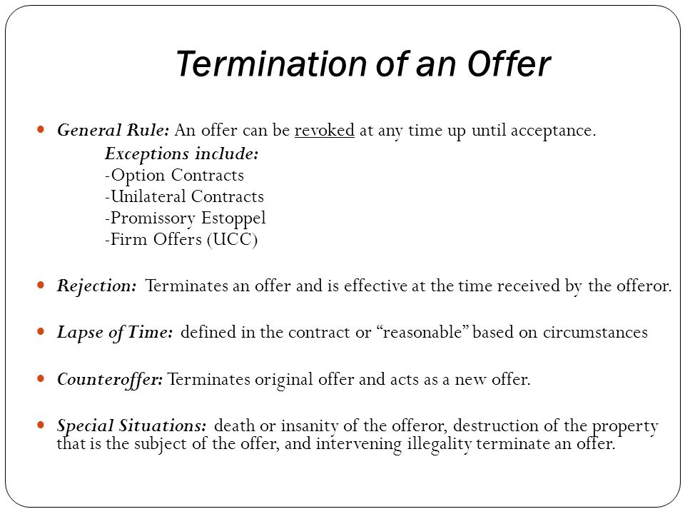 Termination of an Offer General Rule: An offer can be revoked at any time up until acceptance.