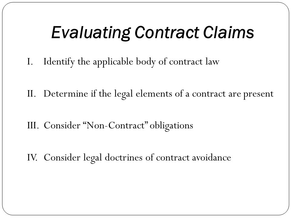 Evaluating Contract Claims I. Identify the applicable body of contract law II.
