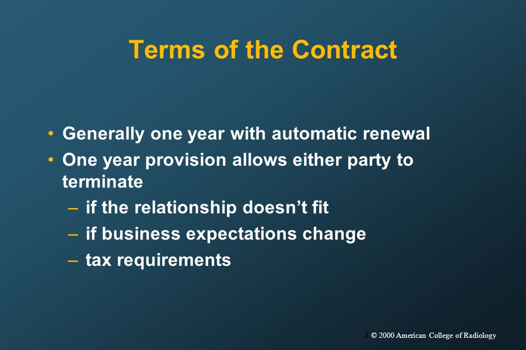 4 © 2000 American College of Radiology Terms of the Contract Generally one year with automatic renewal One year provision allows either party to terminate –if the relationship doesnt fit –if business expectations change –tax requirements