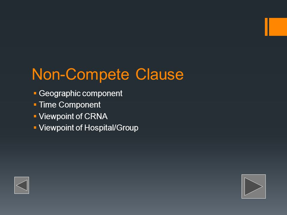 Non-Compete Clause Geographic component Time Component Viewpoint of CRNA Viewpoint of Hospital/Group