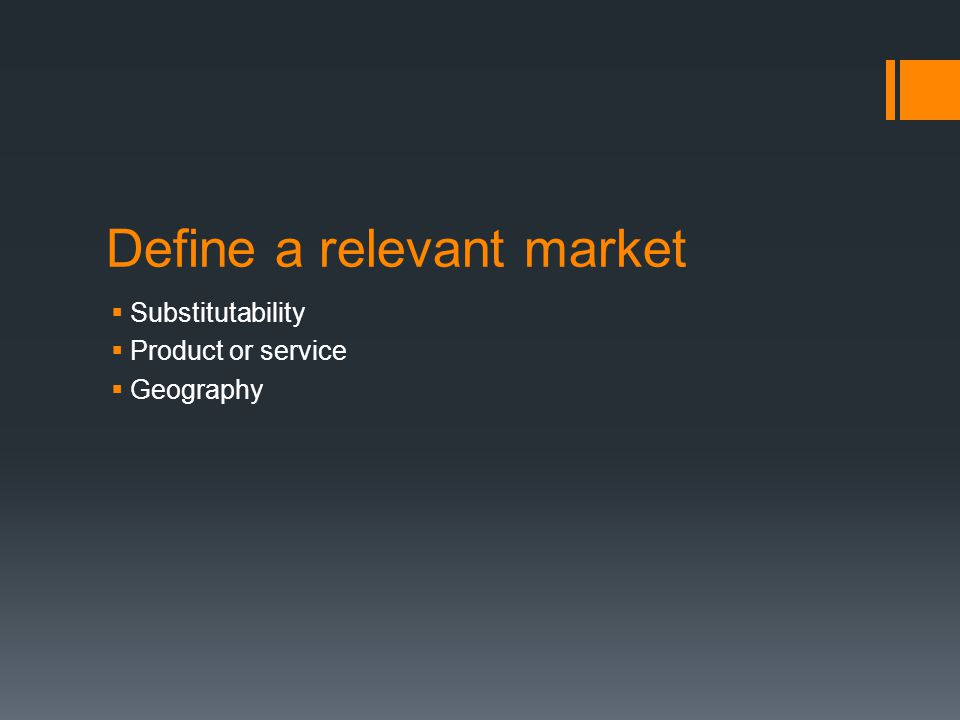 Define a relevant market Substitutability Product or service Geography