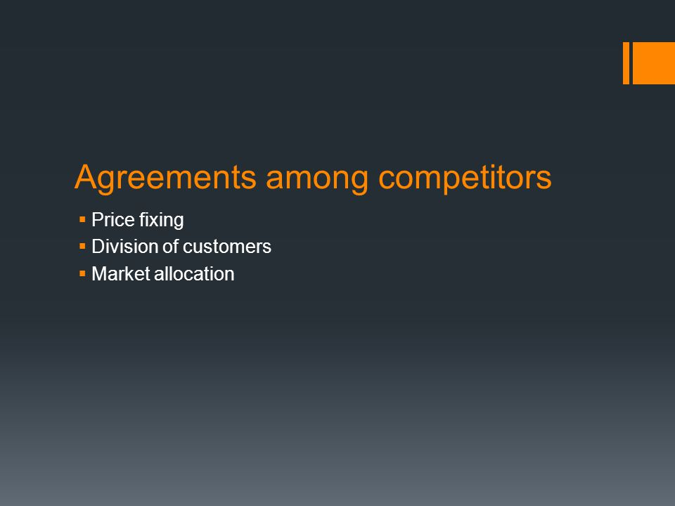 Agreements among competitors Price fixing Division of customers Market allocation