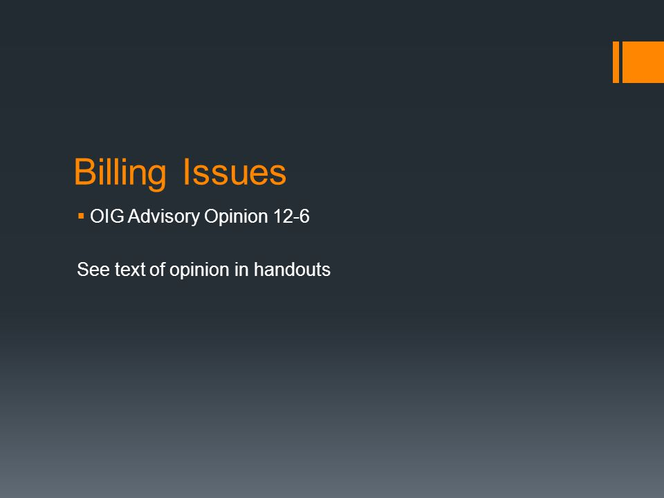 Billing Issues OIG Advisory Opinion 12-6 See text of opinion in handouts