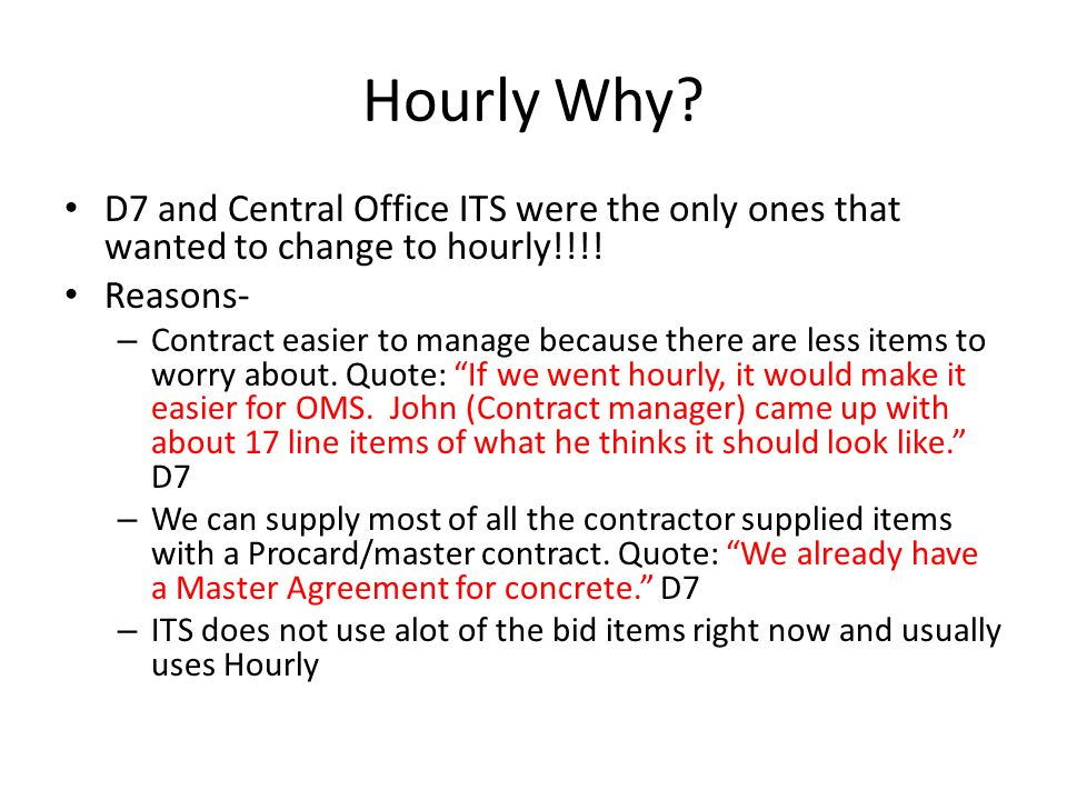 Hourly Why. D7 and Central Office ITS were the only ones that wanted to change to hourly!!!.