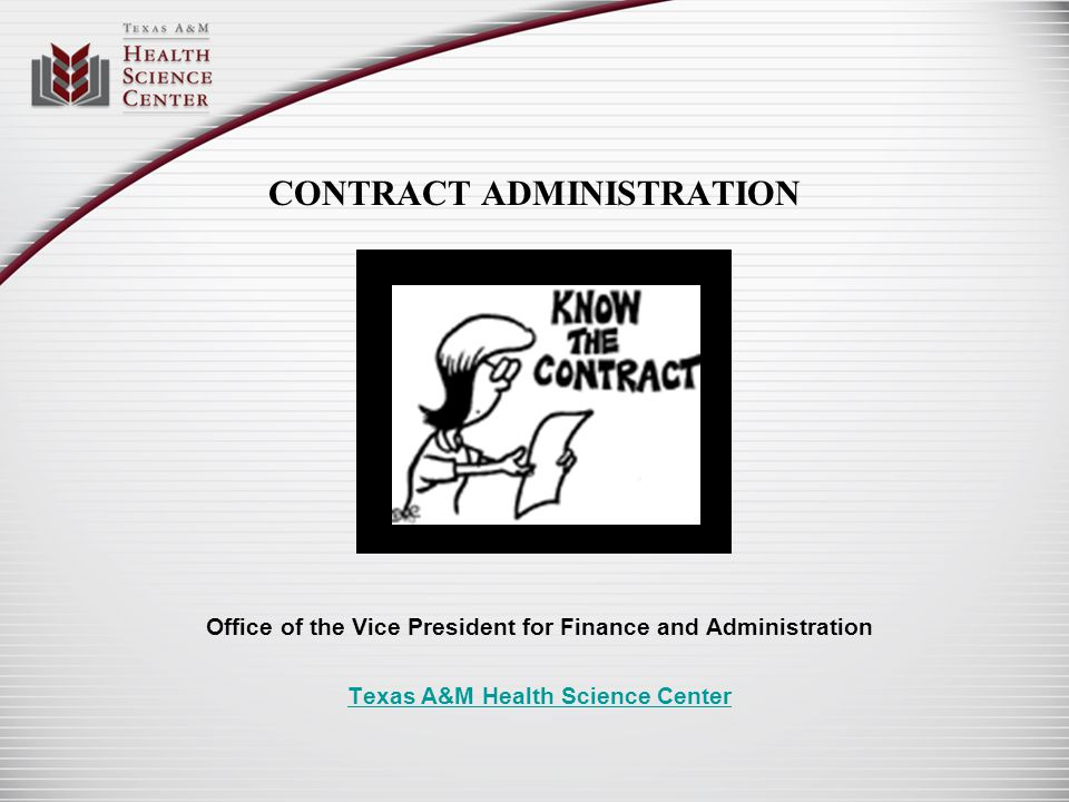 CONTRACT ADMINISTRATION Office of the Vice President for Finance and Administration Texas A&M Health Science Center