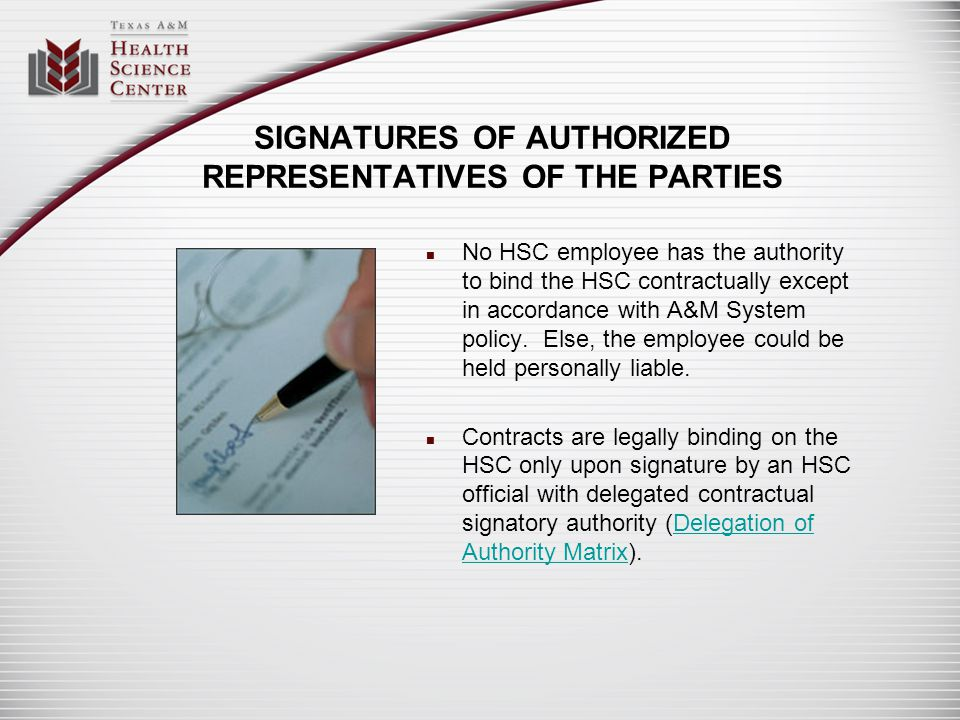 SIGNATURES OF AUTHORIZED REPRESENTATIVES OF THE PARTIES No HSC employee has the authority to bind the HSC contractually except in accordance with A&M