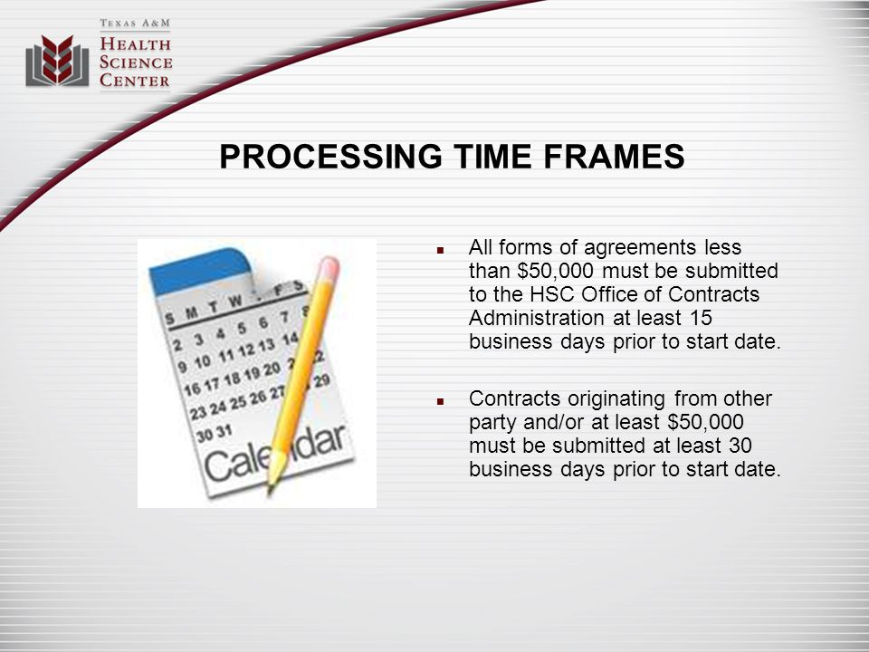 PROCESSING TIME FRAMES All forms of agreements less than $50,000 must be submitted to the HSC Office of Contracts Administration at least 15 business