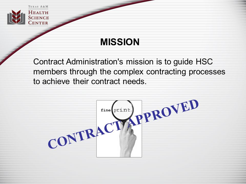Contract Administration's mission is to guide HSC members through the complex contracting processes to achieve their contract needs. CONTRACT APPROVED