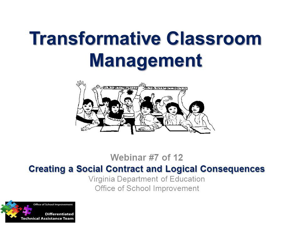 Transformative Classroom Management Webinar #7 of 12 Creating a Social Contract and Logical Consequences Virginia Department of Education Office of School Improvement