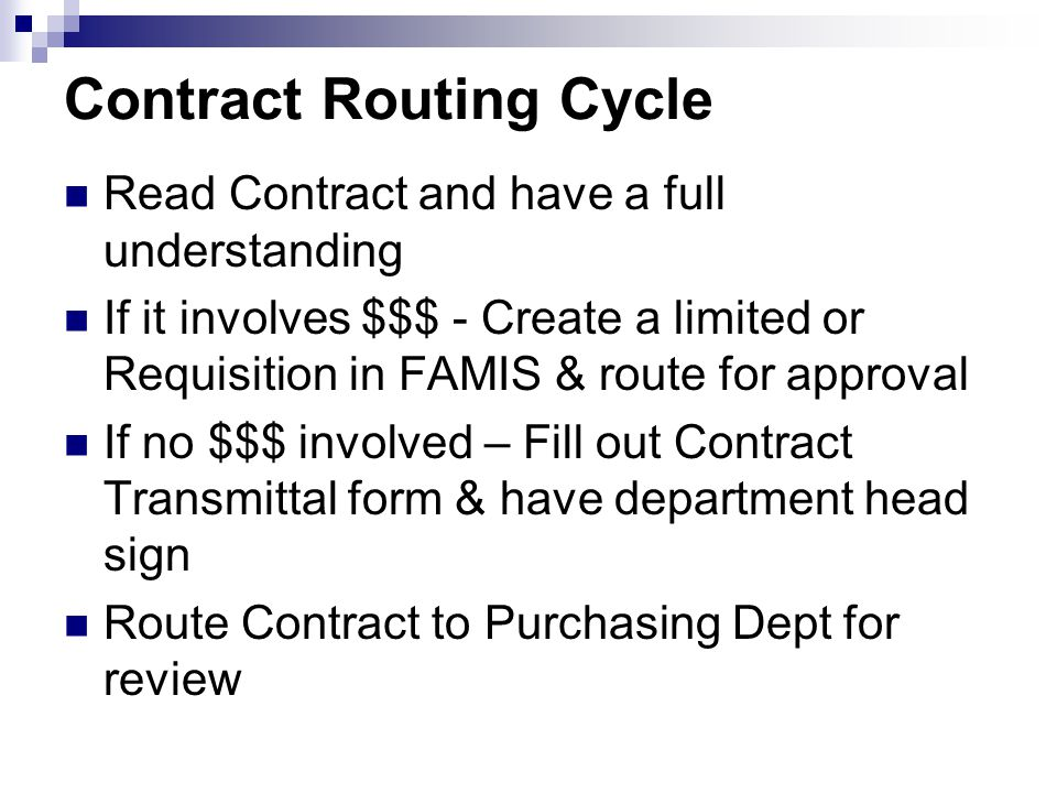 Contract Routing Cycle Read Contract and have a full understanding If it involves $$$ - Create a limited or Requisition in FAMIS & route for approval