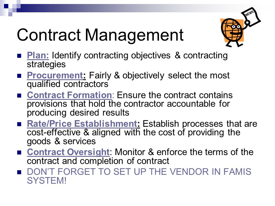 Contract Management Plan: Identify contracting objectives & contracting strategies Procurement: Fairly & objectively select the most qualified contrac