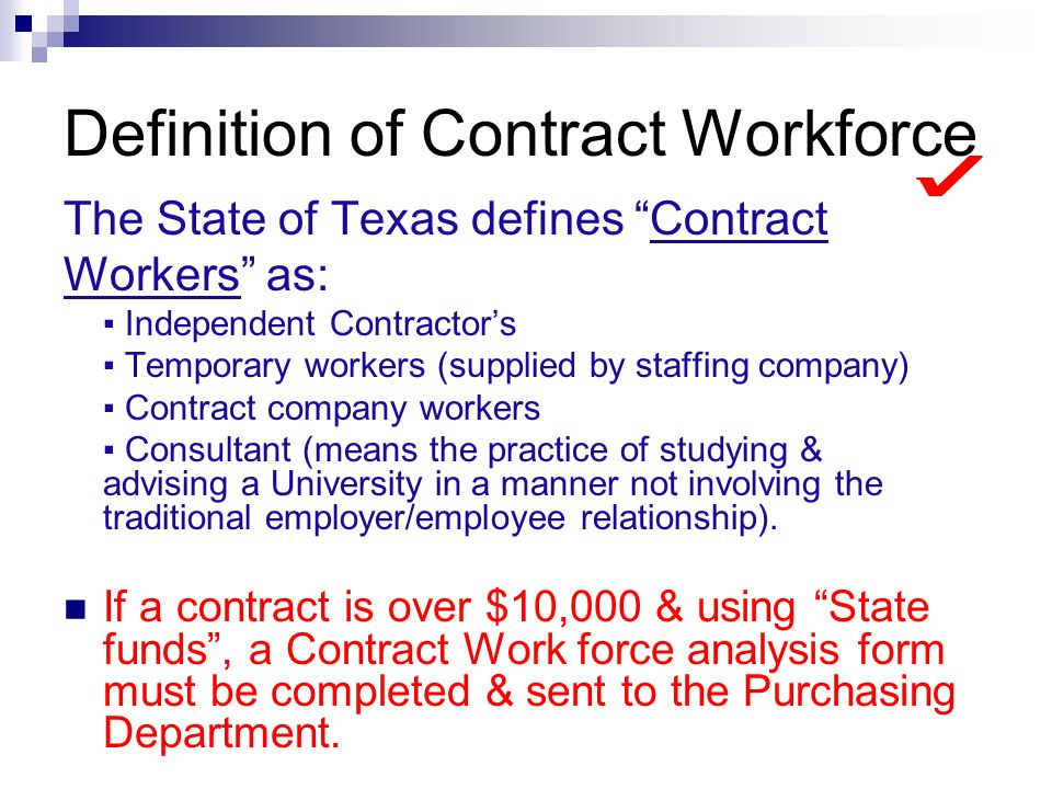 Definition of Contract Workforce The State of Texas defines Contract Workers as: Independent Contractors Temporary workers (supplied by staffing compa