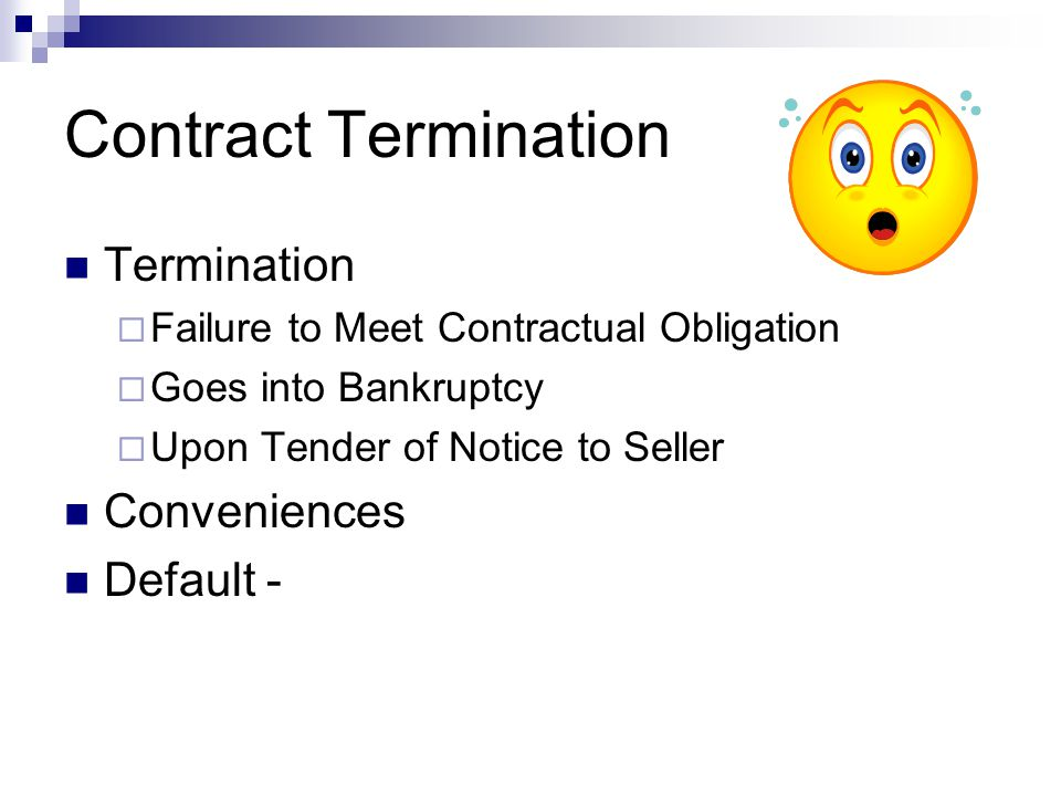 Contract Termination Termination Failure to Meet Contractual Obligation Goes into Bankruptcy Upon Tender of Notice to Seller Conveniences Default -
