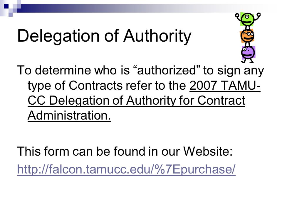 Delegation of Authority To determine who is authorized to sign any type of Contracts refer to the 2007 TAMU- CC Delegation of Authority for Contract A