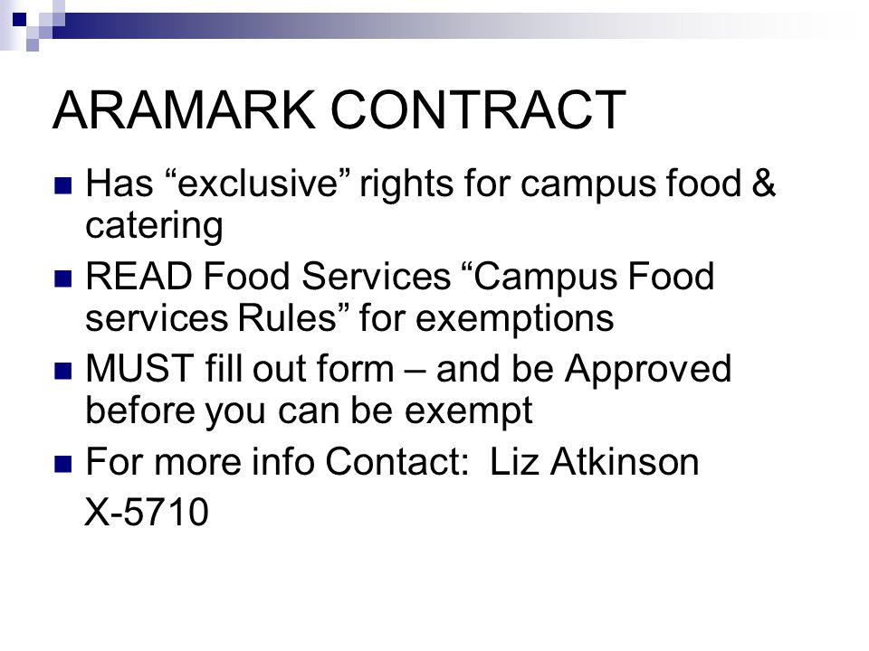 ARAMARK CONTRACT Has exclusive rights for campus food & catering READ Food Services Campus Food services Rules for exemptions MUST fill out form – and