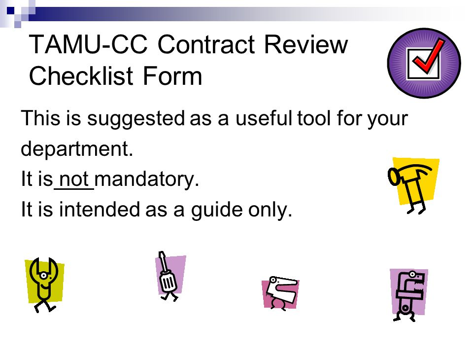TAMU-CC Contract Review Checklist Form This is suggested as a useful tool for your department. It is not mandatory. It is intended as a guide only.