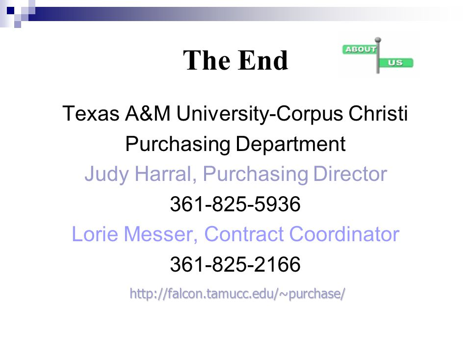 The End Texas A&M University-Corpus Christi Purchasing Department Judy Harral, Purchasing Director 361-825-5936 Lorie Messer, Contract Coordinator 361
