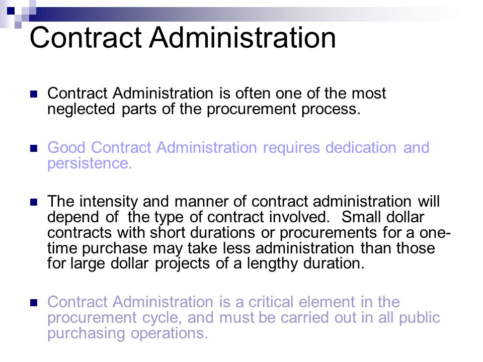 Contract Administration Contract Administration is often one of the most neglected parts of the procurement process. Good Contract Administration requ
