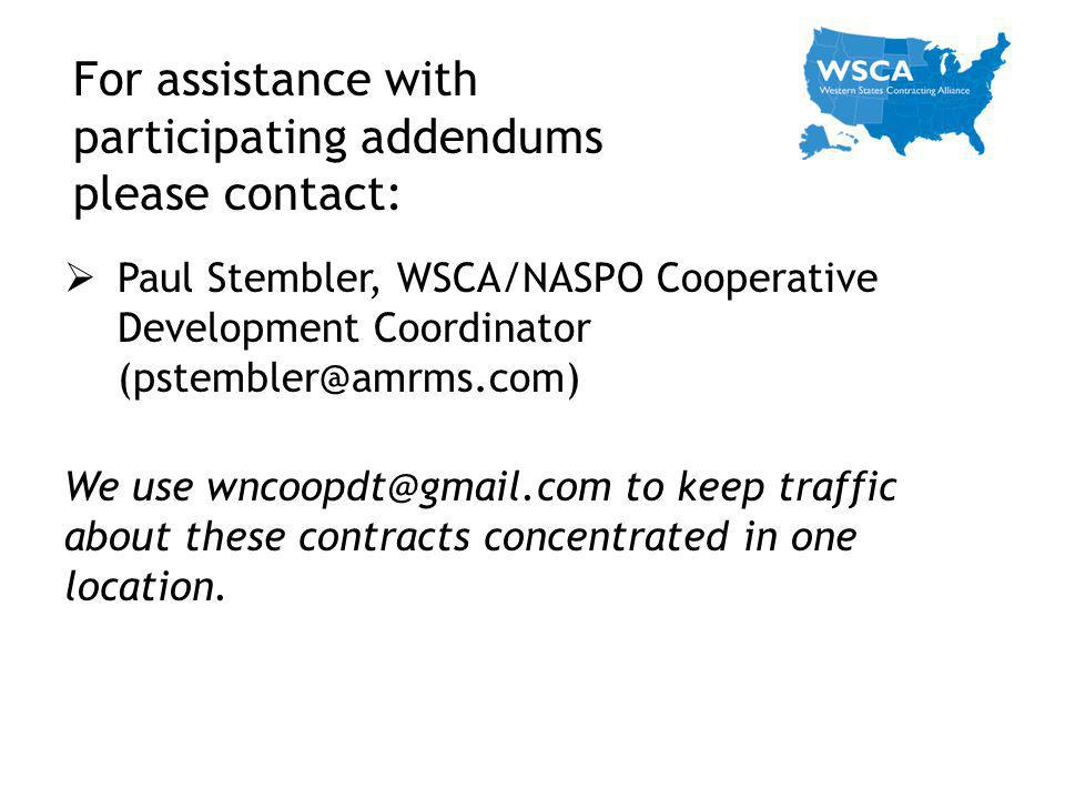 Paul Stembler, WSCA/NASPO Cooperative Development Coordinator (pstembler@amrms.com) We use wncoopdt@gmail.com to keep traffic about these contracts co