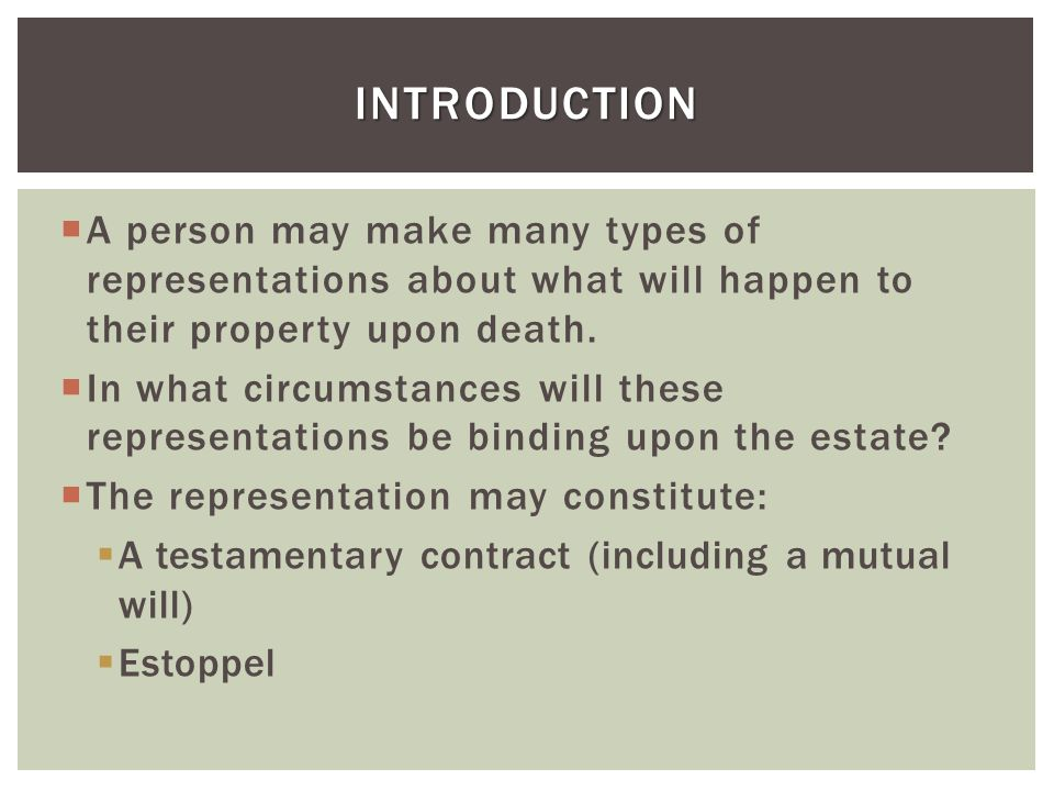 A person may make many types of representations about what will happen to their property upon death. In what circumstances will these representations