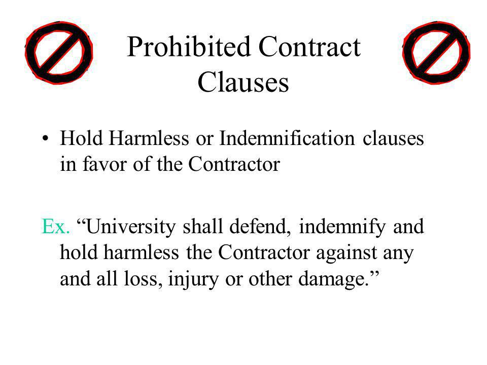 Prohibited Contract Clauses Hold Harmless or Indemnification clauses in favor of the Contractor Ex.