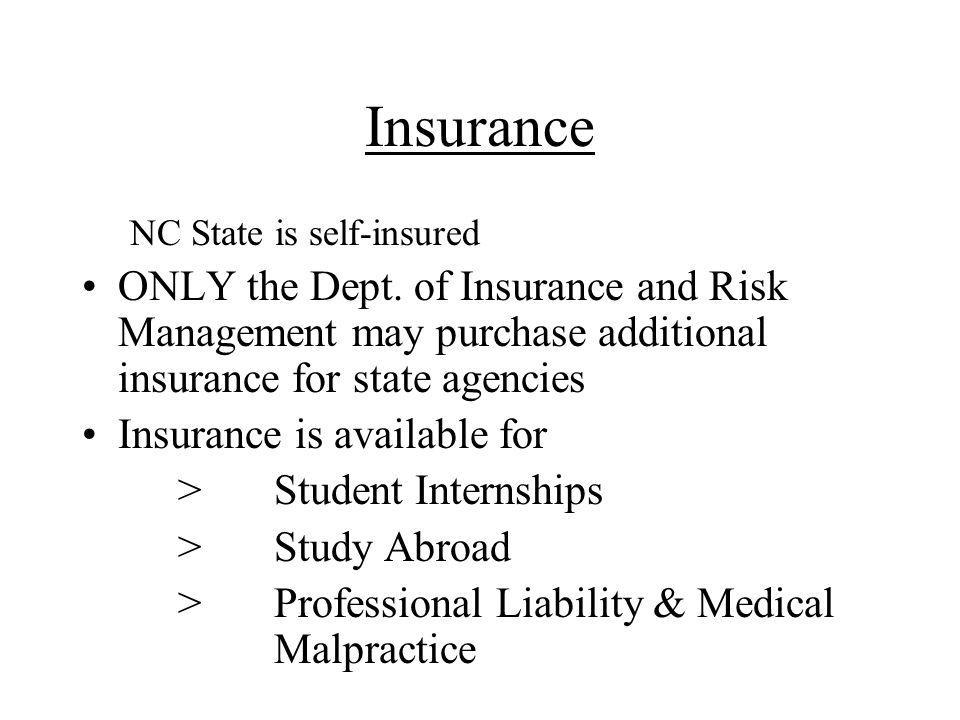 Insurance NC State is self-insured ONLY the Dept.