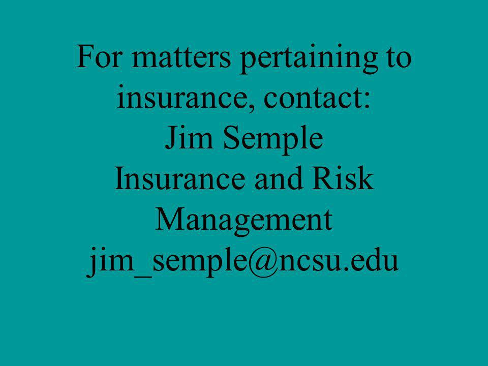 For matters pertaining to insurance, contact: Jim Semple Insurance and Risk Management