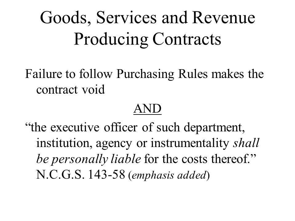 Goods, Services and Revenue Producing Contracts Failure to follow Purchasing Rules makes the contract void AND the executive officer of such department, institution, agency or instrumentality shall be personally liable for the costs thereof.