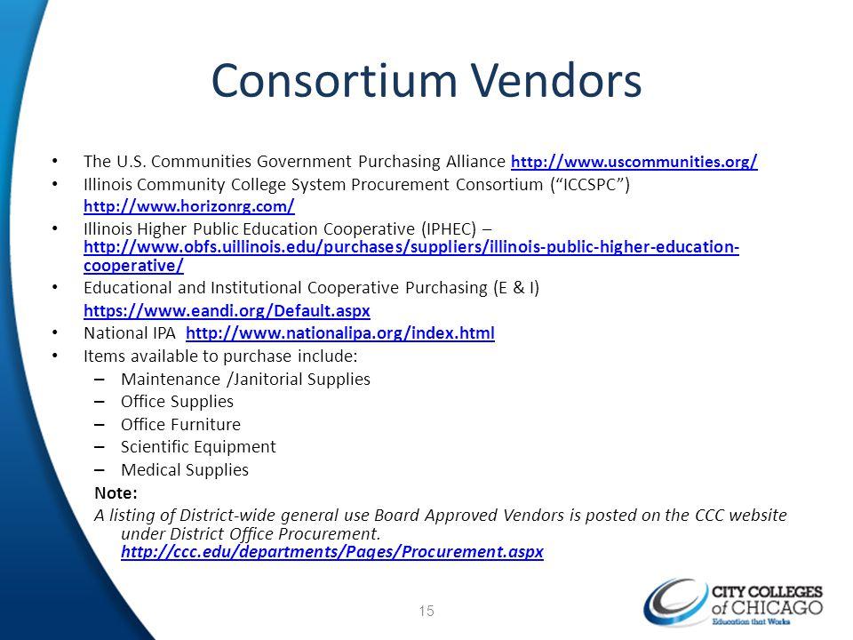 Consortium Vendors The U.S. Communities Government Purchasing Alliance http://www.uscommunities.org/ http://www.uscommunities.org/ Illinois Community