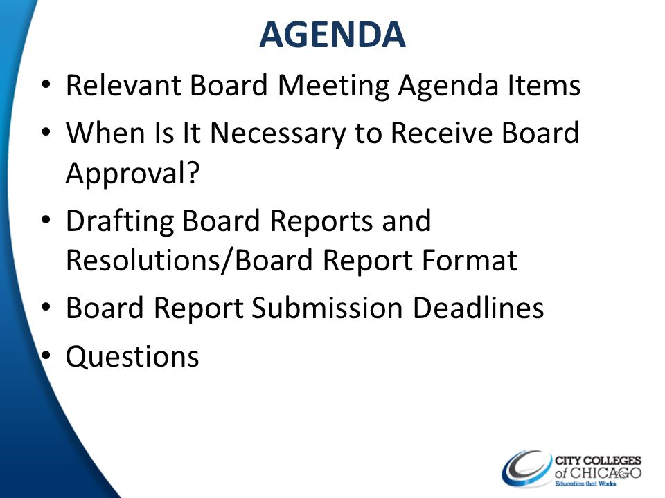 AGENDA Relevant Board Meeting Agenda Items When Is It Necessary to Receive Board Approval? Drafting Board Reports and Resolutions/Board Report Format