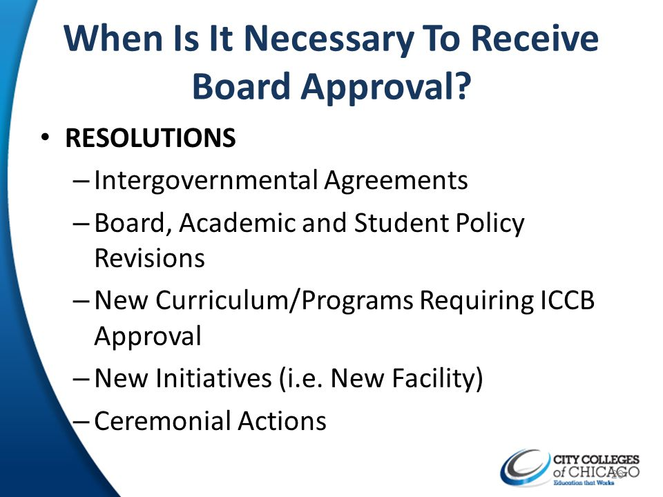 When Is It Necessary To Receive Board Approval? RESOLUTIONS – Intergovernmental Agreements – Board, Academic and Student Policy Revisions – New Curric