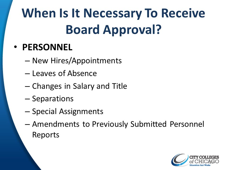 When Is It Necessary To Receive Board Approval? PERSONNEL – New Hires/Appointments – Leaves of Absence – Changes in Salary and Title – Separations – S