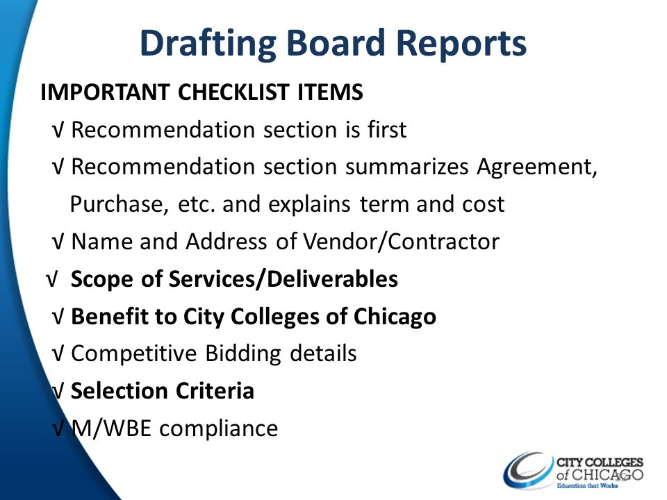 Drafting Board Reports IMPORTANT CHECKLIST ITEMS Recommendation section is first Recommendation section summarizes Agreement, Purchase, etc. and expla