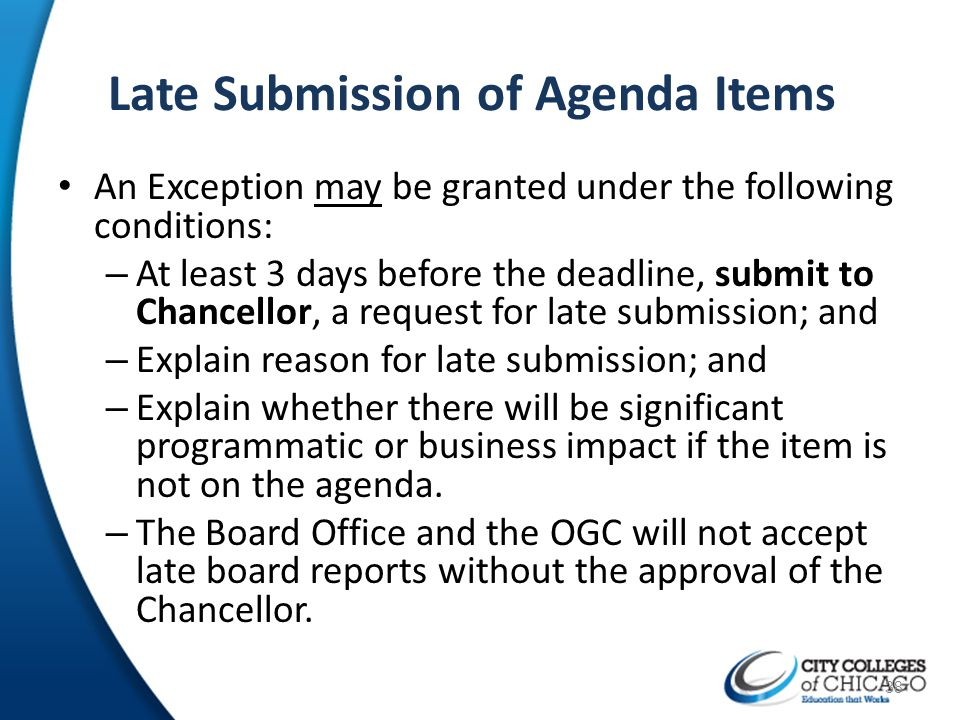 Late Submission of Agenda Items An Exception may be granted under the following conditions: – At least 3 days before the deadline, submit to Chancello