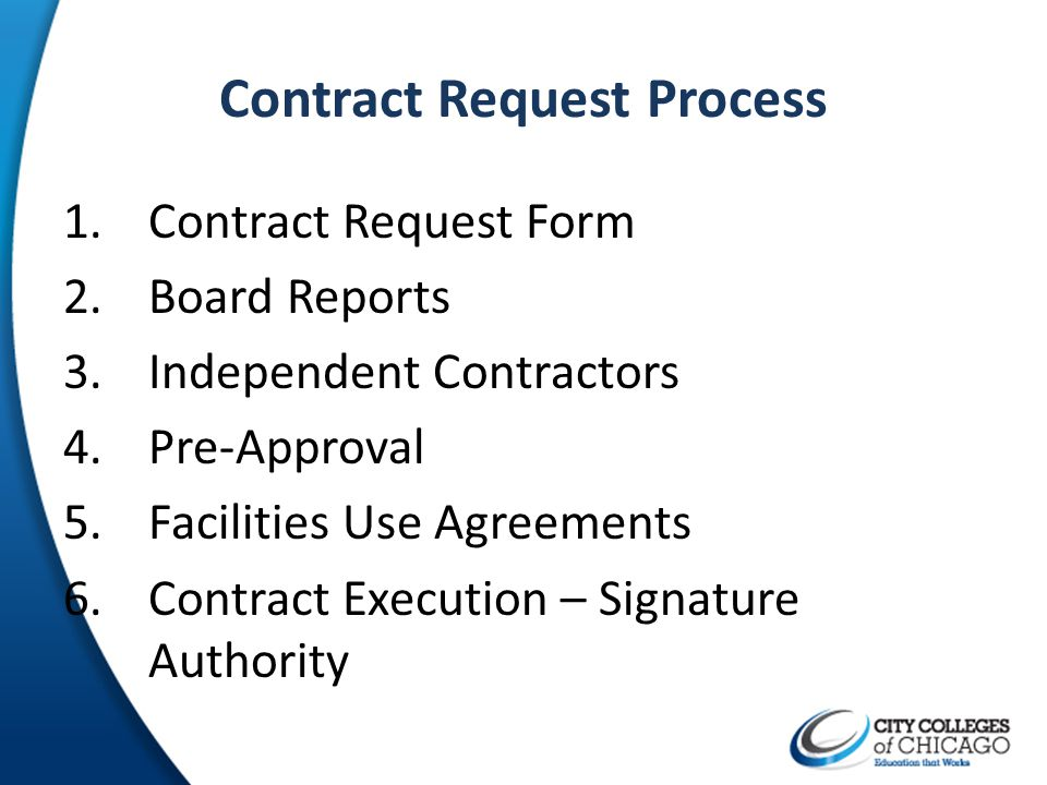 Contract Request Process 1.Contract Request Form 2.Board Reports 3.Independent Contractors 4.Pre-Approval 5.Facilities Use Agreements 6.Contract Execu