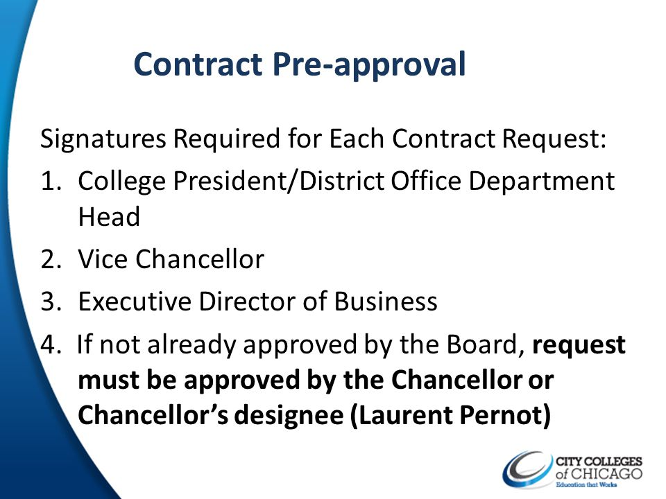 Contract Pre-approval Signatures Required for Each Contract Request: 1.College President/District Office Department Head 2.Vice Chancellor 3.Executive