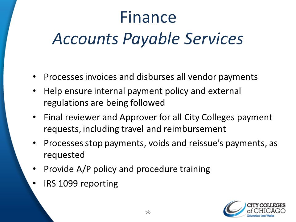Finance Accounts Payable Services Processes invoices and disburses all vendor payments Help ensure internal payment policy and external regulations ar