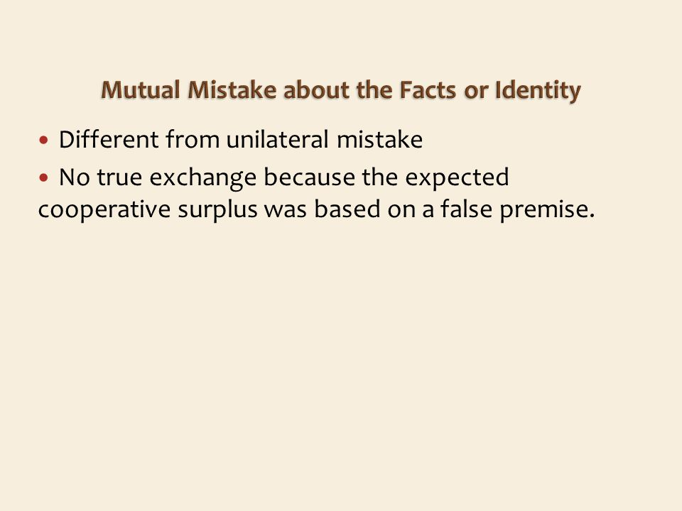 Different from unilateral mistake No true exchange because the expected cooperative surplus was based on a false premise.
