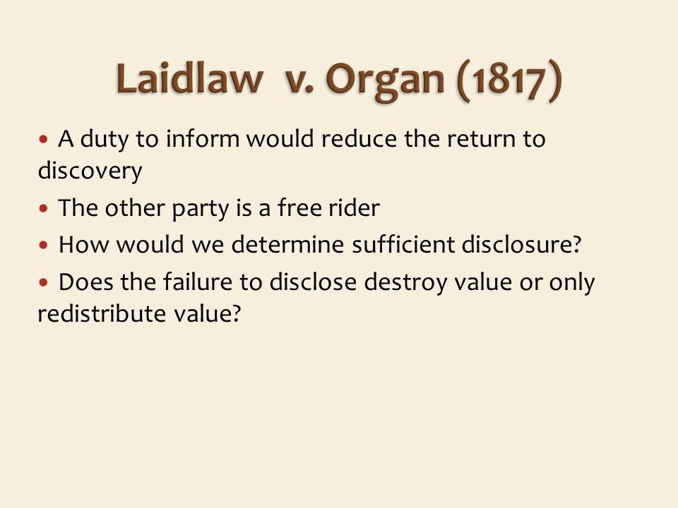 A duty to inform would reduce the return to discovery The other party is a free rider How would we determine sufficient disclosure.