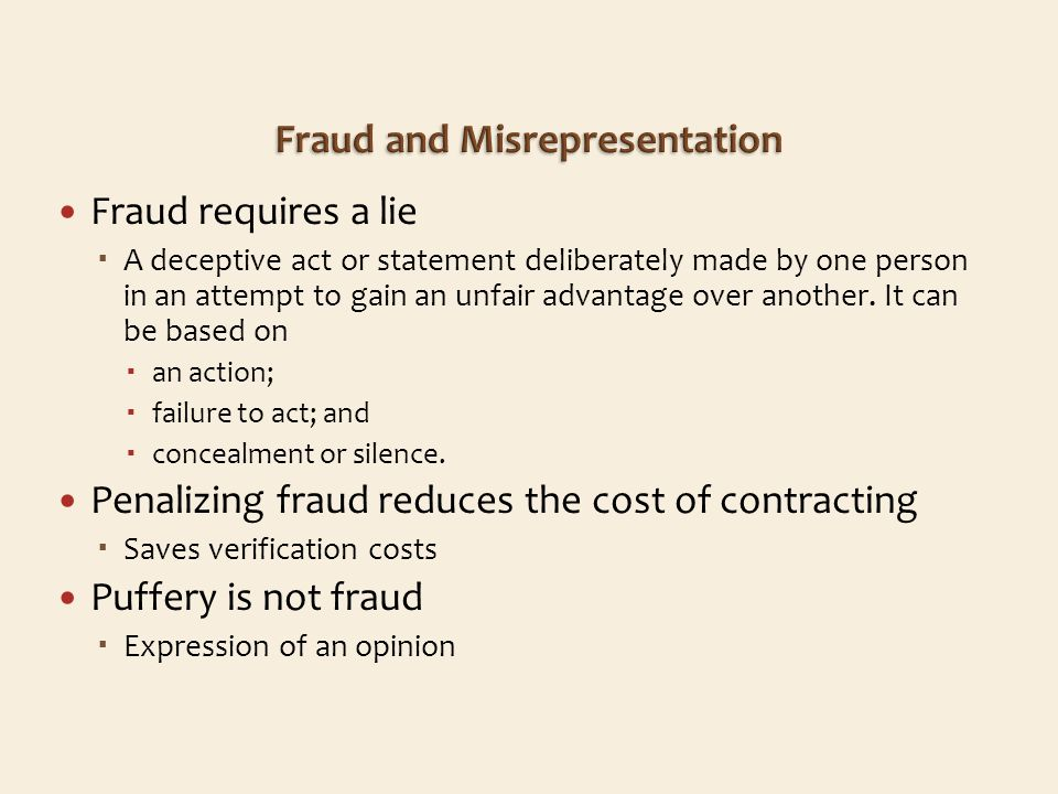 Fraud requires a lie A deceptive act or statement deliberately made by one person in an attempt to gain an unfair advantage over another.